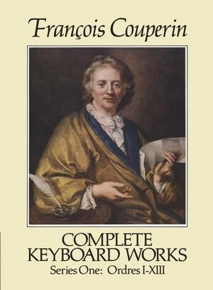 Couperin, F. Complete Keyboard Works Series One. Ordres I-XIII