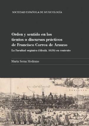 Serna Medrano. Orden y sentido en los tientos o discursos practicos de Francisco Correa de Arauxo