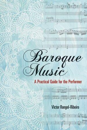 Rangel Ribeiro. Baroque Music: A Practical Guide for the Performer
