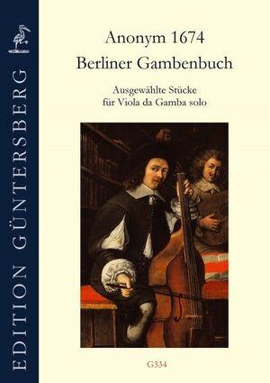 Berliner Gambenbuch (Anonym 1674): Ausgewählte Stücke für Viola da Gamba solo.