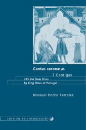 Ferreira. Cantus coronatus. 7 Cantigas d'El-Rei D. Dinis / by King Dinis of Portugal